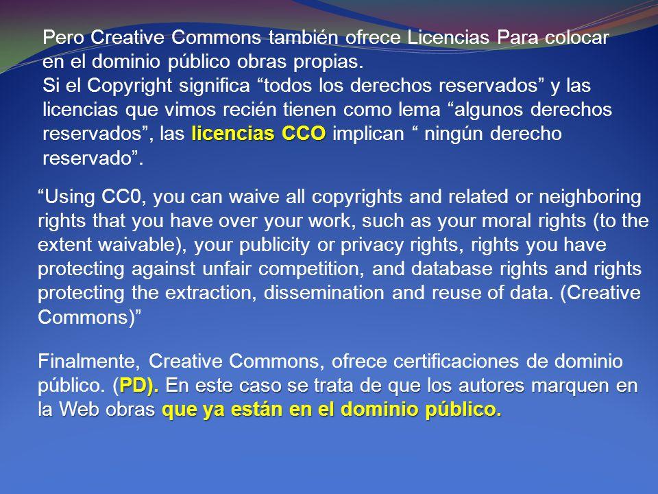 Pero Creative Commons también ofrece Licencias Para colocar en el dominio público obras propias. licencias CCO Si el Copyright significa todos los der