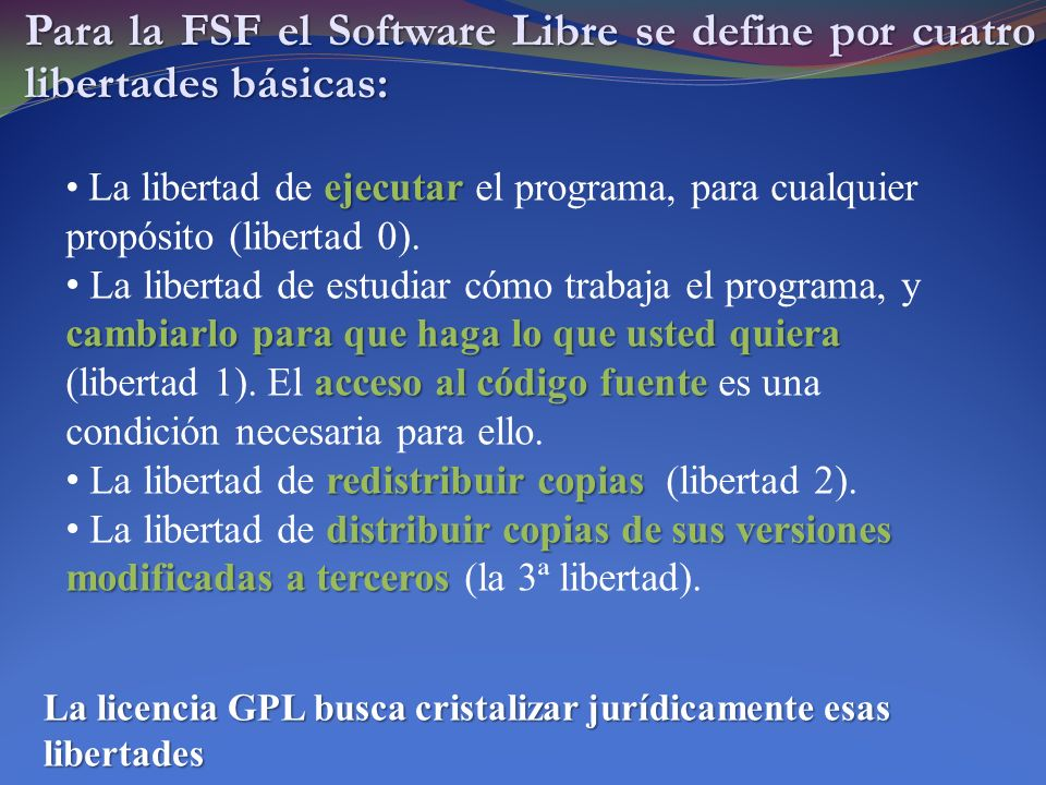Para la FSF el Software Libre se define por cuatro libertades básicas: ejecutar La libertad de ejecutar el programa, para cualquier propósito (liberta