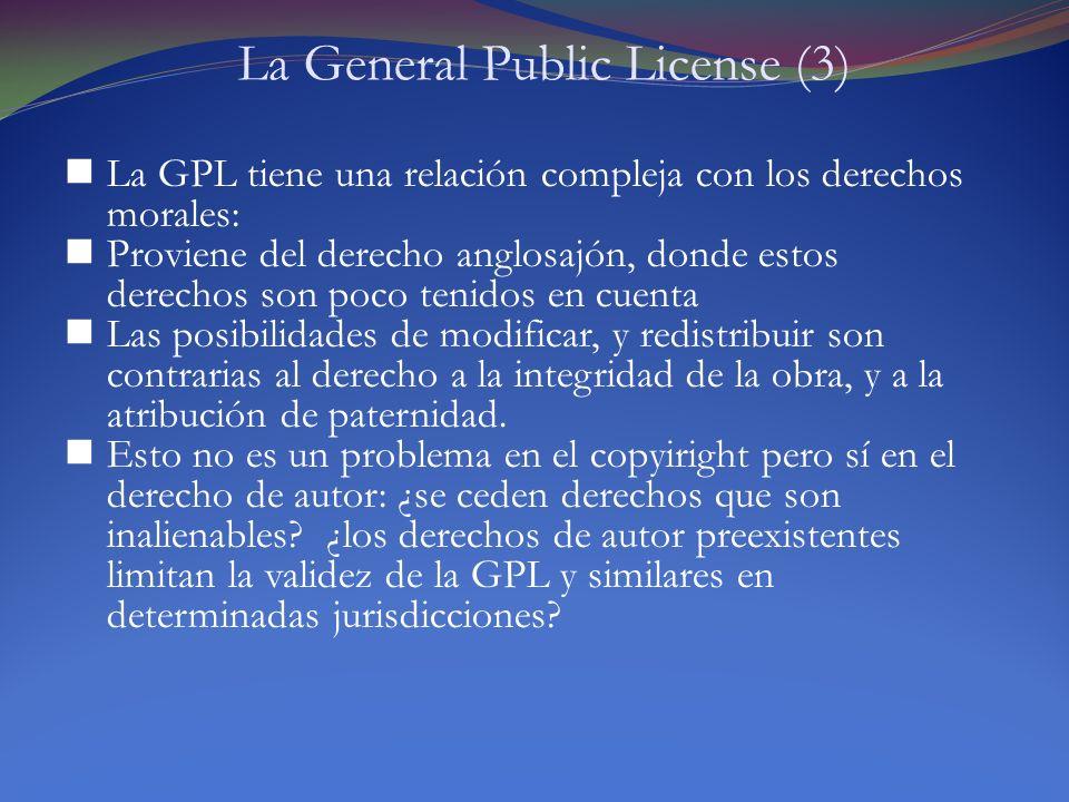 La General Public License (3) La GPL tiene una relación compleja con los derechos morales: Proviene del derecho anglosajón, donde estos derechos son p