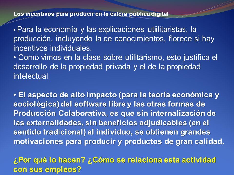 Los incentivos para producir en la esfera pública digital Para la economía y las explicaciones utiilitaristas, la producción, incluyendo la de conocim