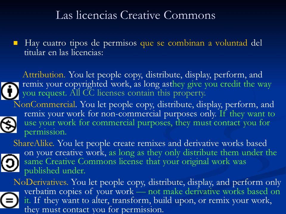 Las licencias Creative Commons Hay cuatro tipos de permisos que se combinan a voluntad del titular en las licencias: Attribution. You let people copy,