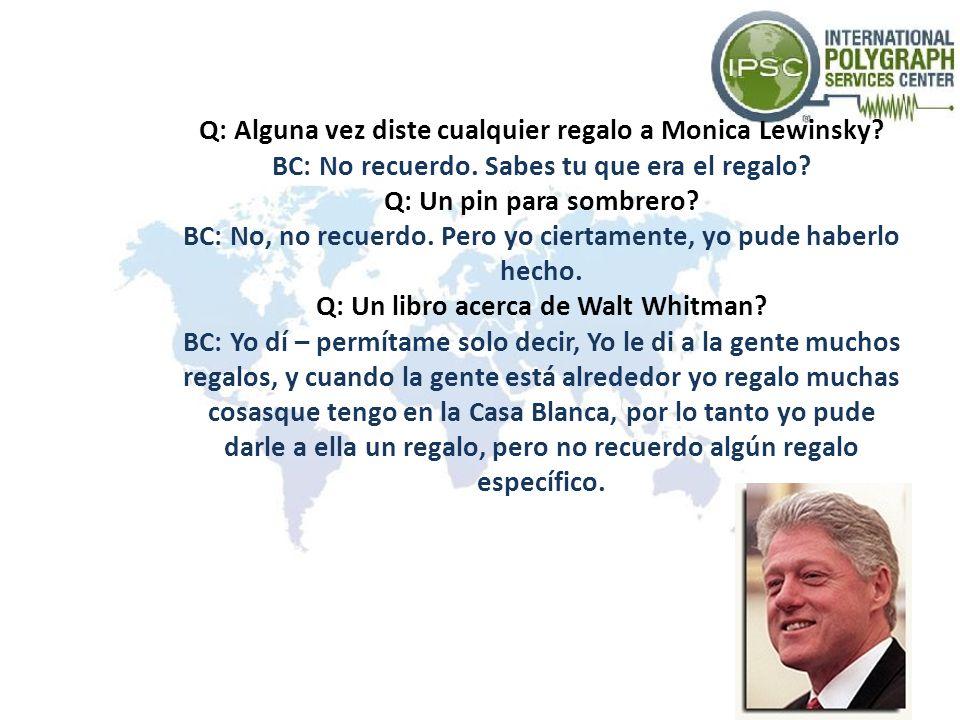 Q: Alguna vez diste cualquier regalo a Monica Lewinsky.