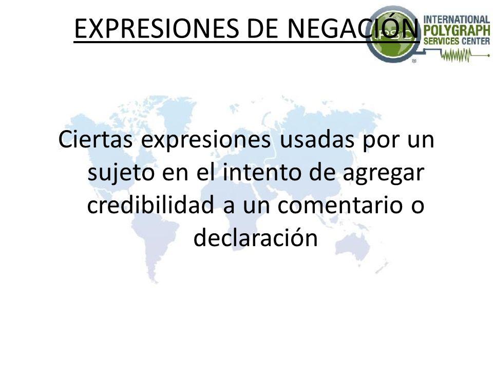 EXPRESIONES DE NEGACIÓN Ciertas expresiones usadas por un sujeto en el intento de agregar credibilidad a un comentario o declaración
