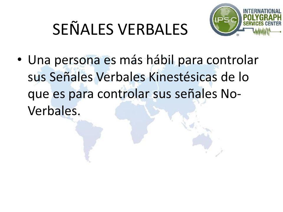 SEÑALES VERBALES Una persona es más hábil para controlar sus Señales Verbales Kinestésicas de lo que es para controlar sus señales No- Verbales.