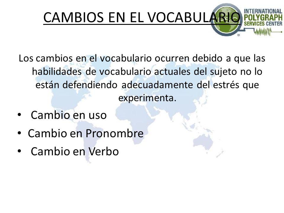 CAMBIOS EN EL VOCABULARIO Los cambios en el vocabulario ocurren debido a que las habilidades de vocabulario actuales del sujeto no lo están defendiendo adecuadamente del estrés que experimenta.