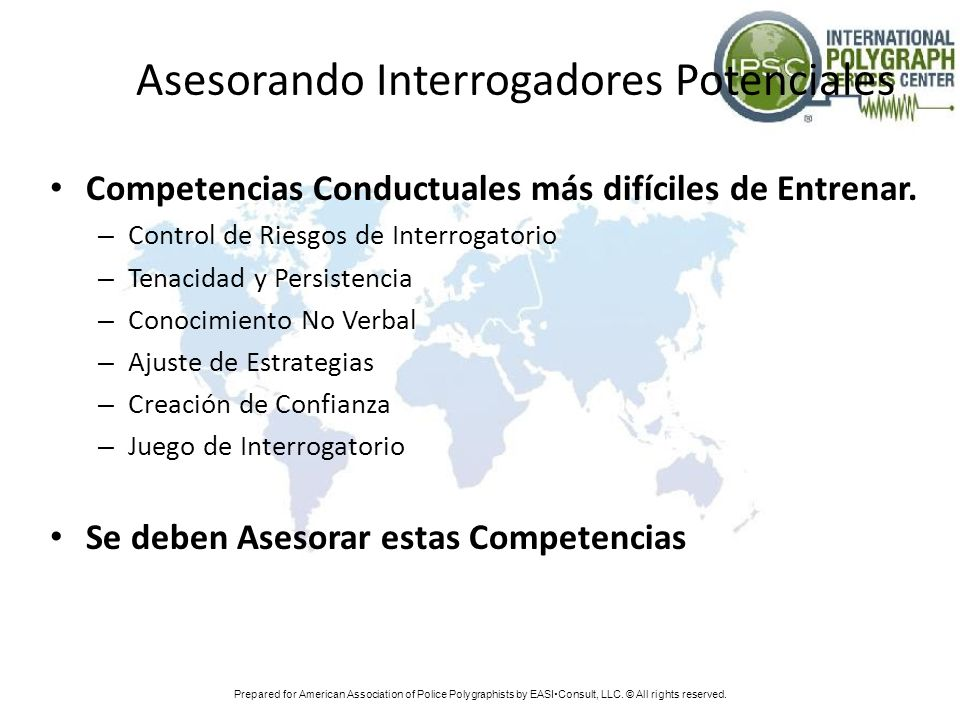 Prepared for American Association of Police Polygraphists by EASI Consult, LLC. © All rights reserved. Asesorando Interrogadores Potenciales Competenc