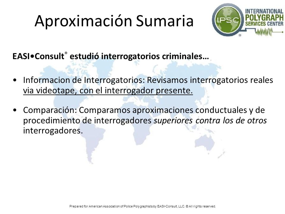 Aproximación Sumaria EASIConsult ® estudió interrogatorios criminales… Informacion de Interrogatorios: Revisamos interrogatorios reales via videotape,
