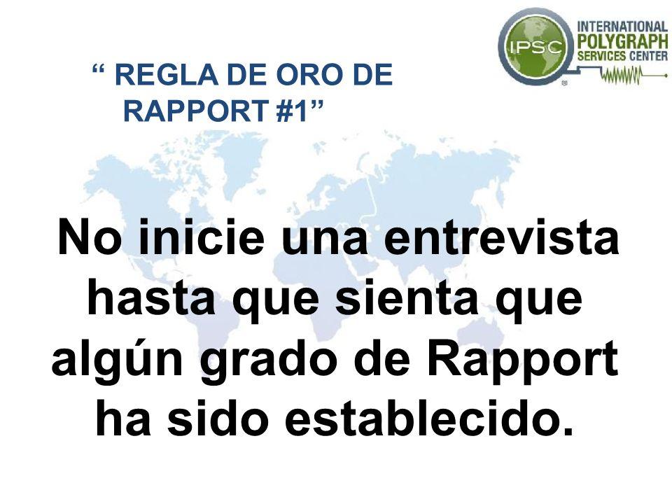 REGLA DE ORO DE RAPPORT #1 No inicie una entrevista hasta que sienta que algún grado de Rapport ha sido establecido.