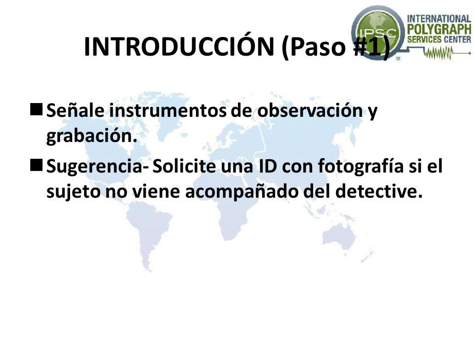 INTRODUCCIÓN (Paso #1) Señale instrumentos de observación y grabación. Sugerencia- Solicite una ID con fotografía si el sujeto no viene acompañado del