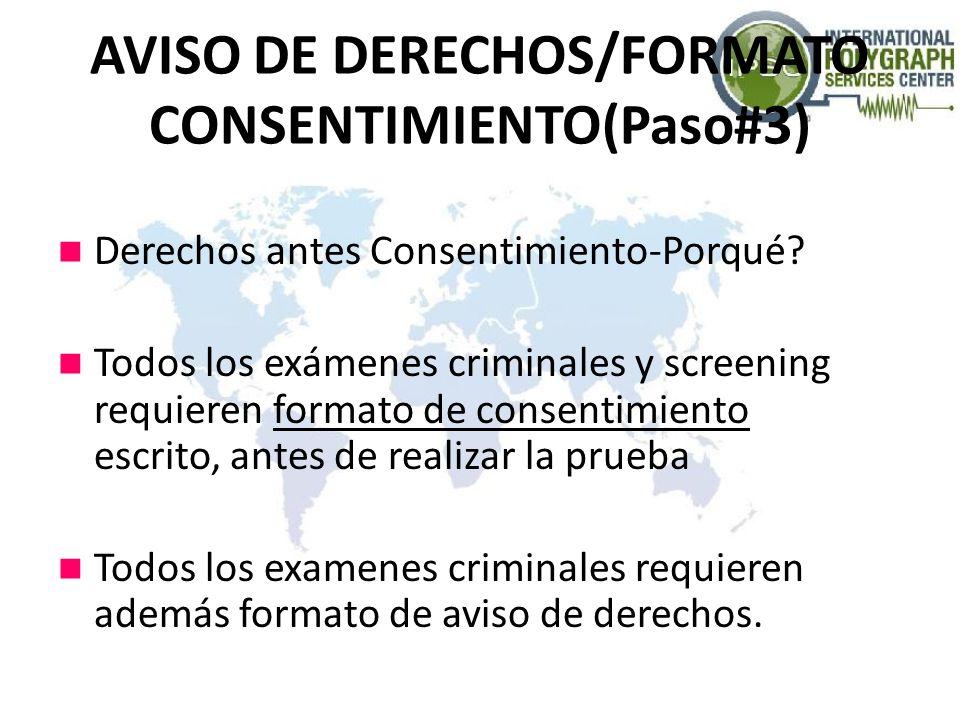 AVISO DE DERECHOS/FORMATO CONSENTIMIENTO(Paso#3) Derechos antes Consentimiento-Porqué? Todos los exámenes criminales y screening requieren formato de