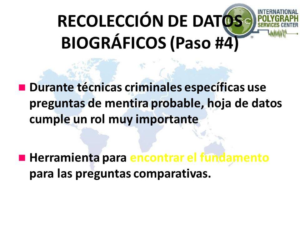 RECOLECCIÓN DE DATOS BIOGRÁFICOS (Paso #4) Durante técnicas criminales específicas use preguntas de mentira probable, hoja de datos cumple un rol muy