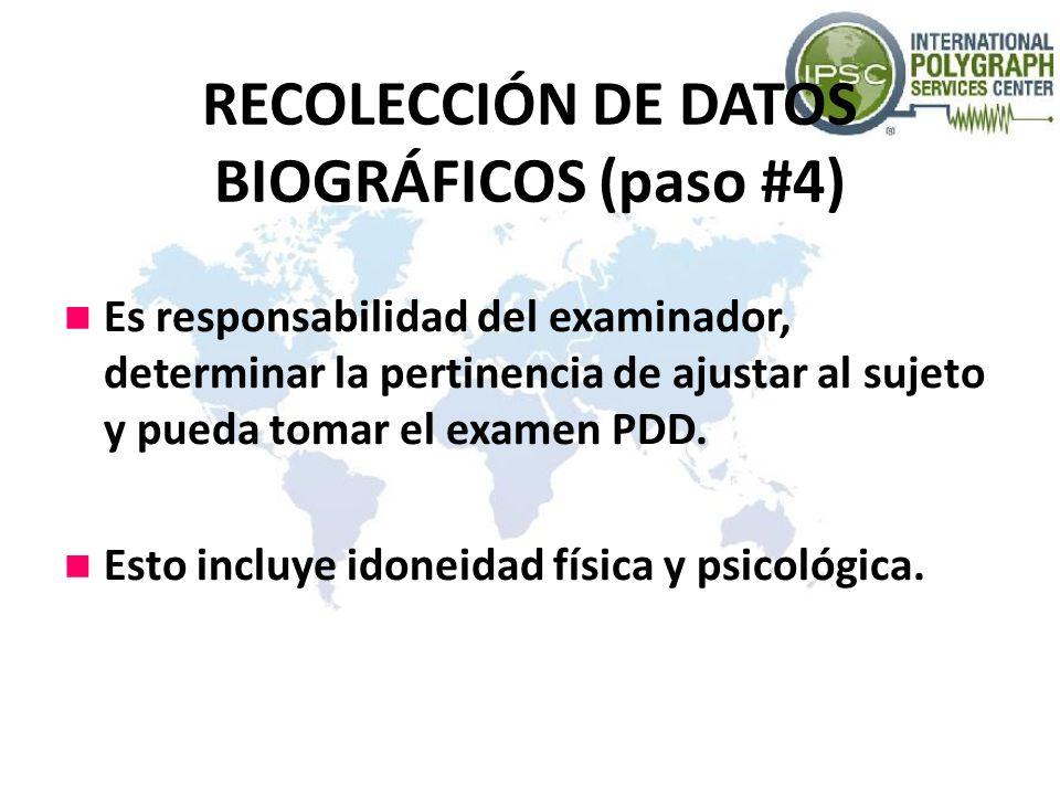 RECOLECCIÓN DE DATOS BIOGRÁFICOS (paso #4) Es responsabilidad del examinador, determinar la pertinencia de ajustar al sujeto y pueda tomar el examen P