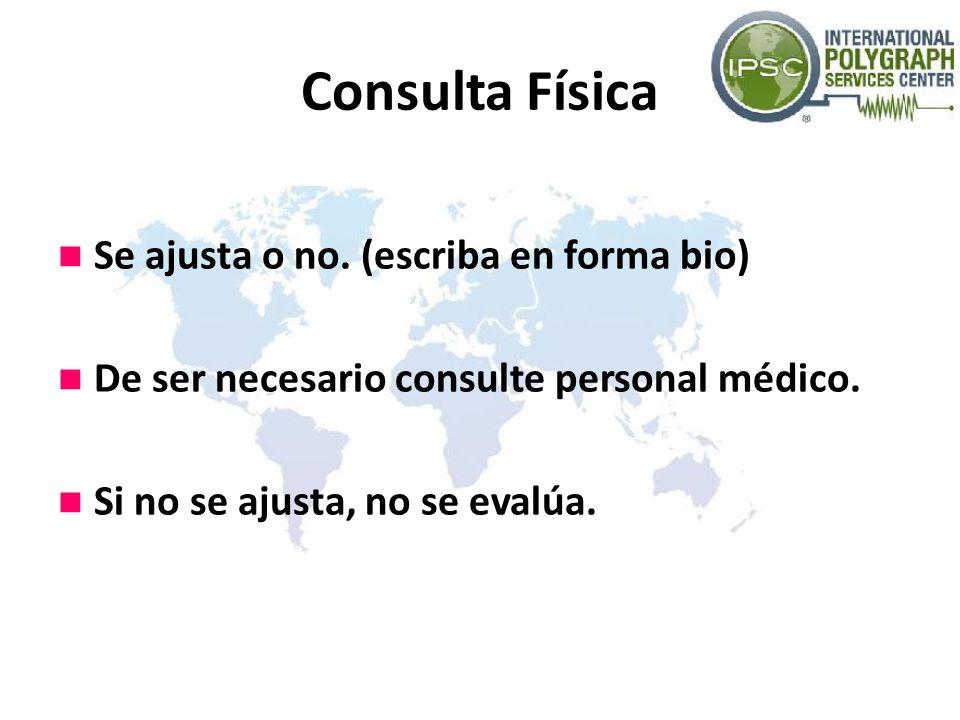Consulta Física Se ajusta o no. (escriba en forma bio) De ser necesario consulte personal médico. Si no se ajusta, no se evalúa.