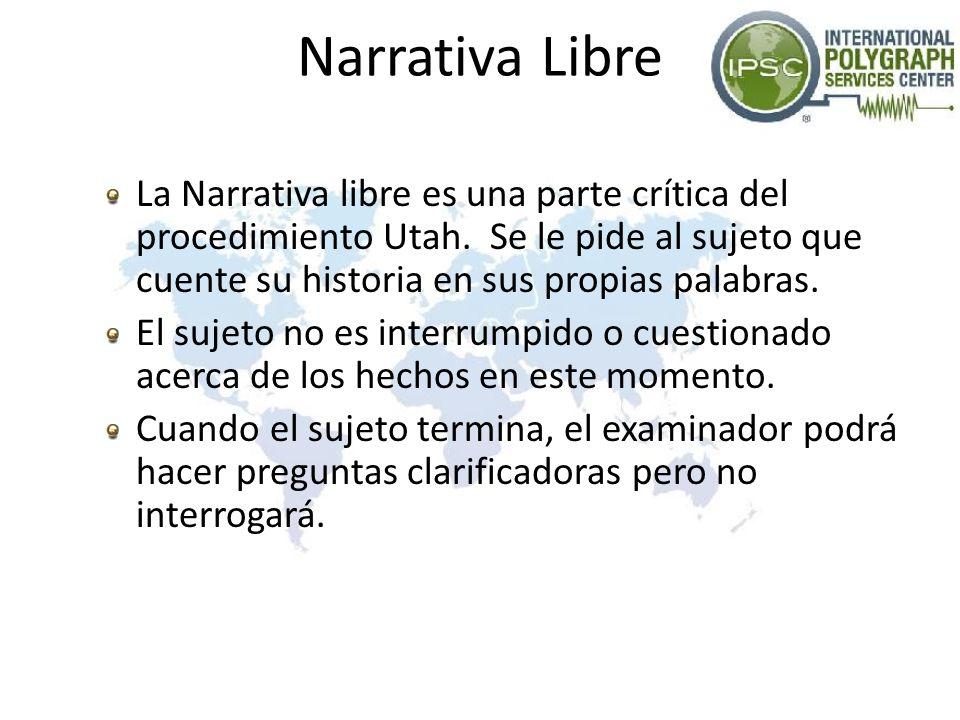 Narrativa Libre La Narrativa libre es una parte crítica del procedimiento Utah. Se le pide al sujeto que cuente su historia en sus propias palabras. E