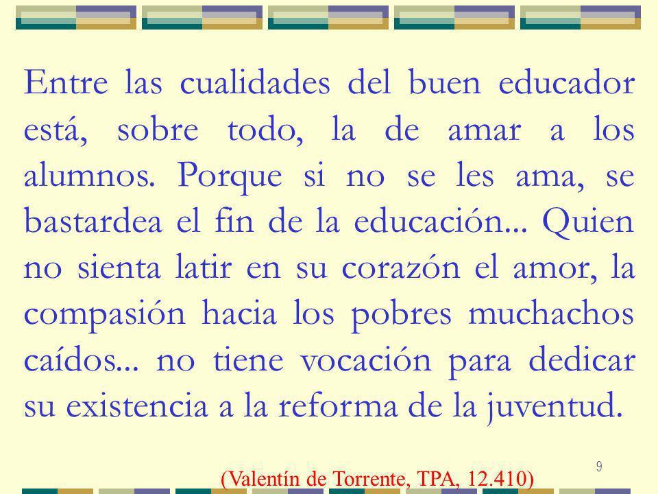 9 Entre las cualidades del buen educador está, sobre todo, la de amar a los alumnos. Porque si no se les ama, se bastardea el fin de la educación... Q
