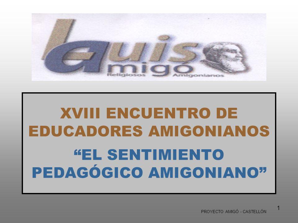 1 XVIII ENCUENTRO DE EDUCADORES AMIGONIANOS EL SENTIMIENTO PEDAGÓGICO AMIGONIANO PROYECTO AMIGÓ - CASTELLÓN