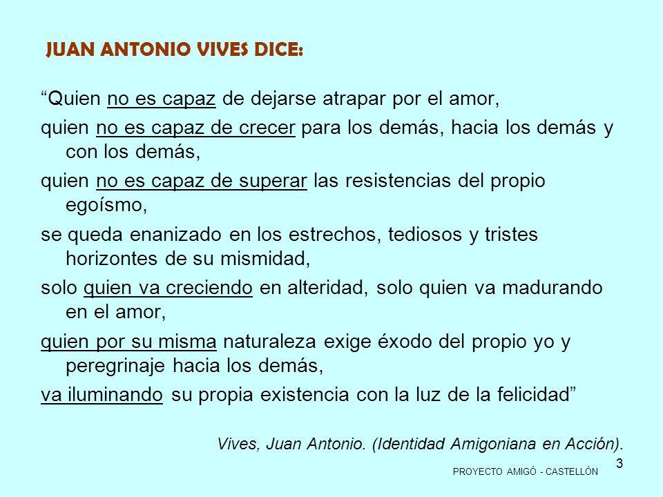 3 JUAN ANTONIO VIVES DICE: Quien no es capaz de dejarse atrapar por el amor, quien no es capaz de crecer para los demás, hacia los demás y con los dem