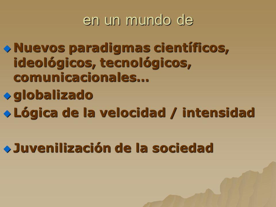 en un mundo de Nuevos paradigmas científicos, ideológicos, tecnológicos, comunicacionales… Nuevos paradigmas científicos, ideológicos, tecnológicos, c