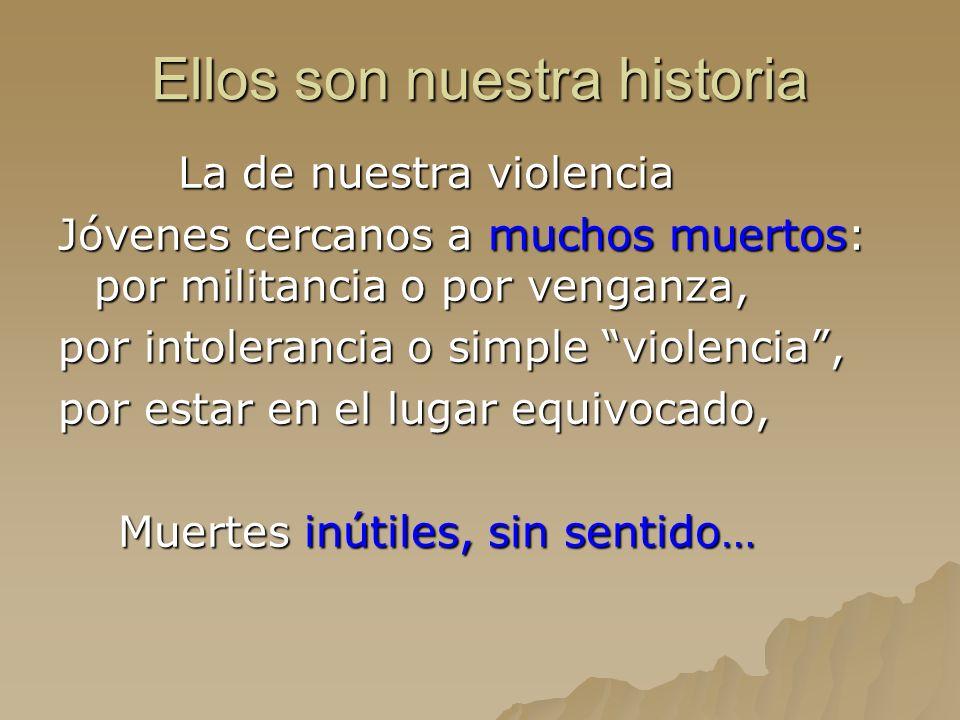 Ellos son nuestra historia La de nuestra violencia La de nuestra violencia Jóvenes cercanos a muchos muertos: por militancia o por venganza, por intol