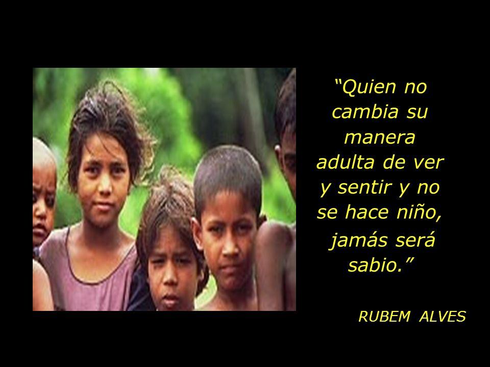 Los niños, sin hablar, nos enseñan las razones para vivir.