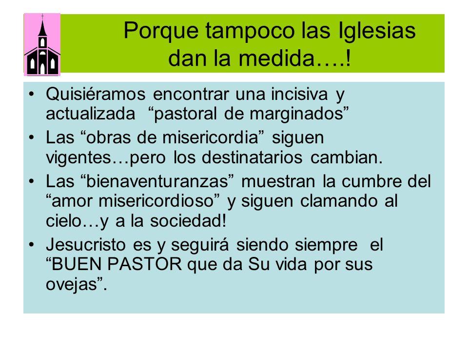 Porque tampoco las Iglesias dan la medida….! Quisiéramos encontrar una incisiva y actualizada pastoral de marginados Las obras de misericordia siguen