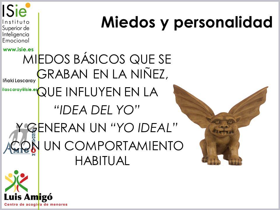 Iñaki Lascaray ilascaray@isie.es www.isie.es Miedos y personalidad MIEDOS BÁSICOS QUE SE GRABAN EN LA NIÑEZ, QUE INFLUYEN EN LA IDEA DEL YO Y GENERAN