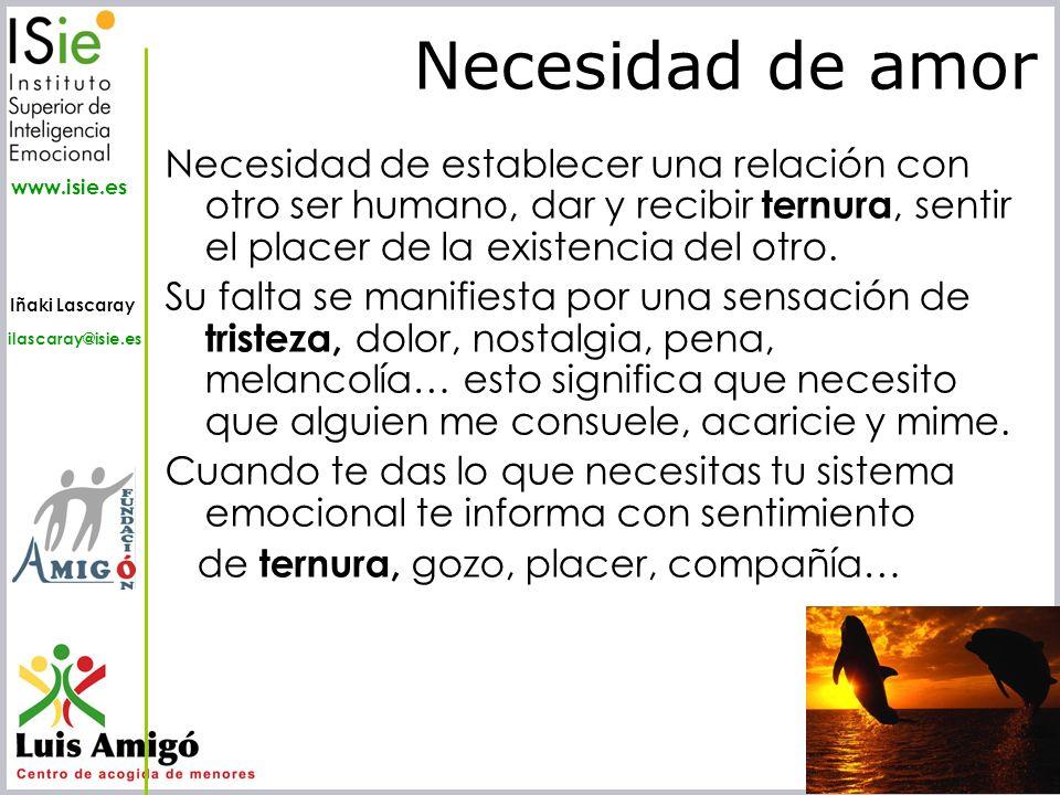 Iñaki Lascaray ilascaray@isie.es www.isie.es Necesidad de establecer una relación con otro ser humano, dar y recibir ternura, sentir el placer de la e