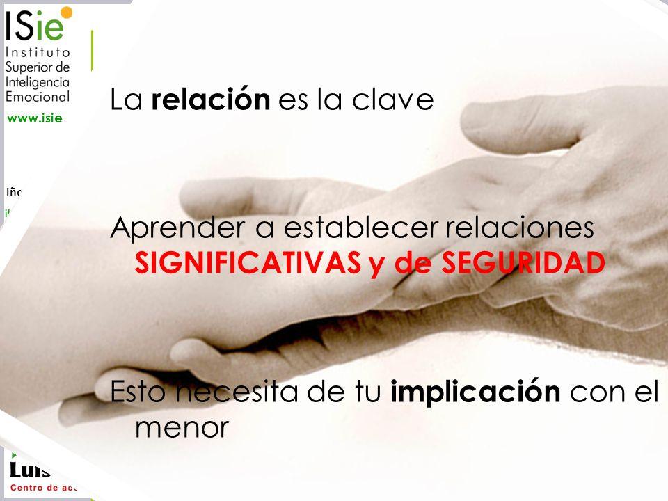 Iñaki Lascaray ilascaray@isie.es www.isie.es La relación es la clave Aprender a establecer relaciones SIGNIFICATIVAS y de SEGURIDAD Esto necesita de t