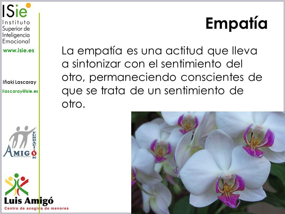 Iñaki Lascaray ilascaray@isie.es www.isie.es La empatía es una actitud que lleva a sintonizar con el sentimiento del otro, permaneciendo conscientes d