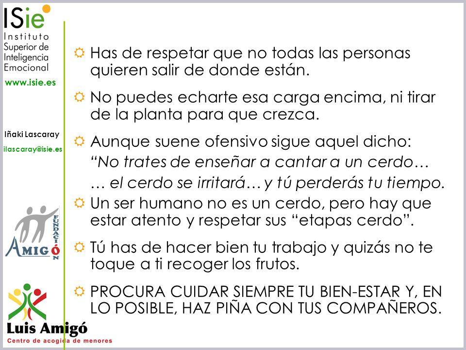 Iñaki Lascaray ilascaray@isie.es www.isie.es Has de respetar que no todas las personas quieren salir de donde están. No puedes echarte esa carga encim