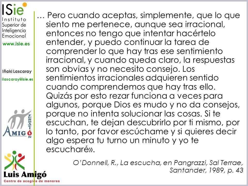 Iñaki Lascaray ilascaray@isie.es www.isie.es … Pero cuando aceptas, simplemente, que lo que siento me pertenece, aunque sea irracional, entonces no te