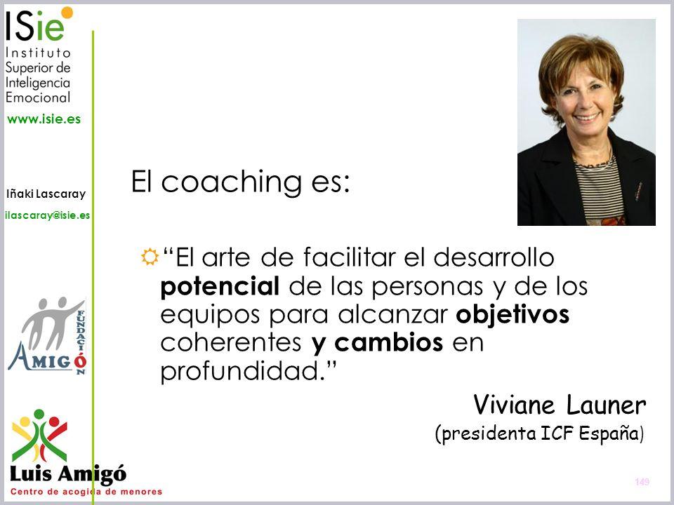 Iñaki Lascaray ilascaray@isie.es www.isie.es 149 El coaching es: El arte de facilitar el desarrollo potencial de las personas y de los equipos para al
