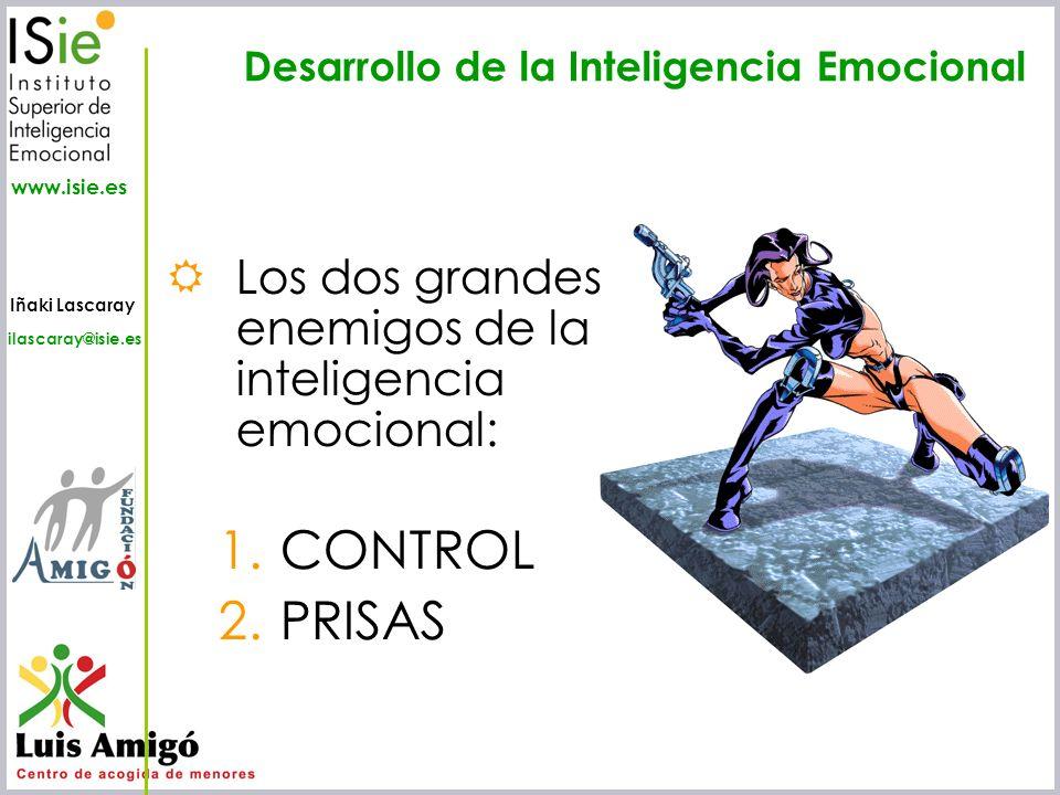Iñaki Lascaray ilascaray@isie.es www.isie.es Los dos grandes enemigos de la inteligencia emocional: 1.CONTROL 2.PRISAS Desarrollo de la Inteligencia E