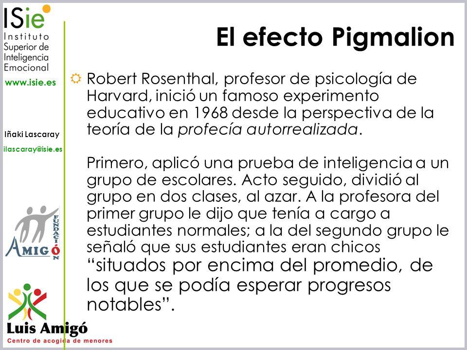 Iñaki Lascaray ilascaray@isie.es www.isie.es El efecto Pigmalion Robert Rosenthal, profesor de psicología de Harvard, inició un famoso experimento edu