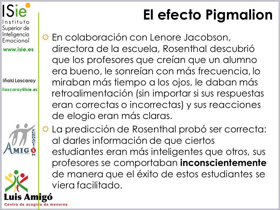 Iñaki Lascaray ilascaray@isie.es www.isie.es El efecto Pigmalion En colaboración con Lenore Jacobson, directora de la escuela, Rosenthal descubrió que