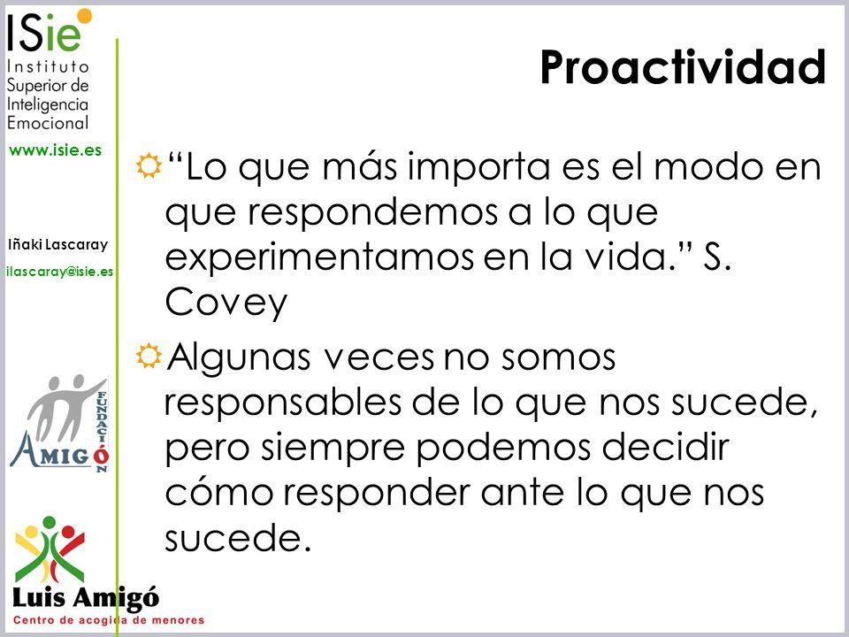 Iñaki Lascaray ilascaray@isie.es www.isie.es Lo que más importa es el modo en que respondemos a lo que experimentamos en la vida. S. Covey Algunas vec