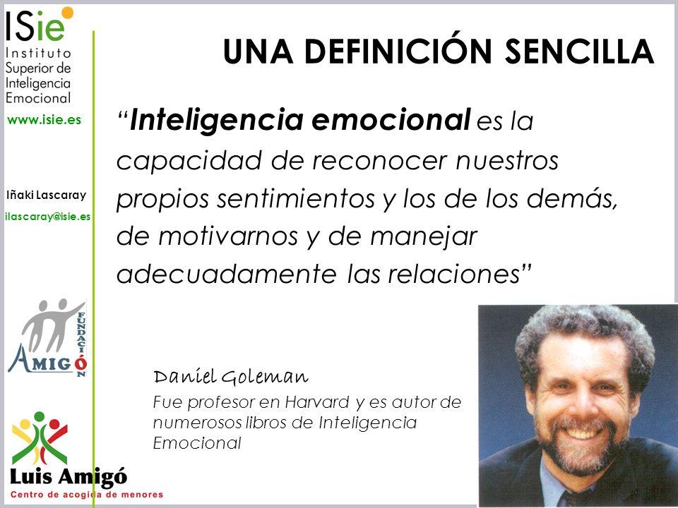 Iñaki Lascaray ilascaray@isie.es www.isie.es UNA DEFINICIÓN SENCILLA Inteligencia emocional es la capacidad de reconocer nuestros propios sentimientos