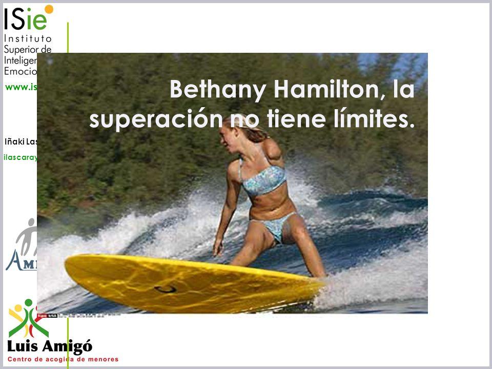 Iñaki Lascaray ilascaray@isie.es www.isie.es Bethany Hamilton, la superación no tiene límites.