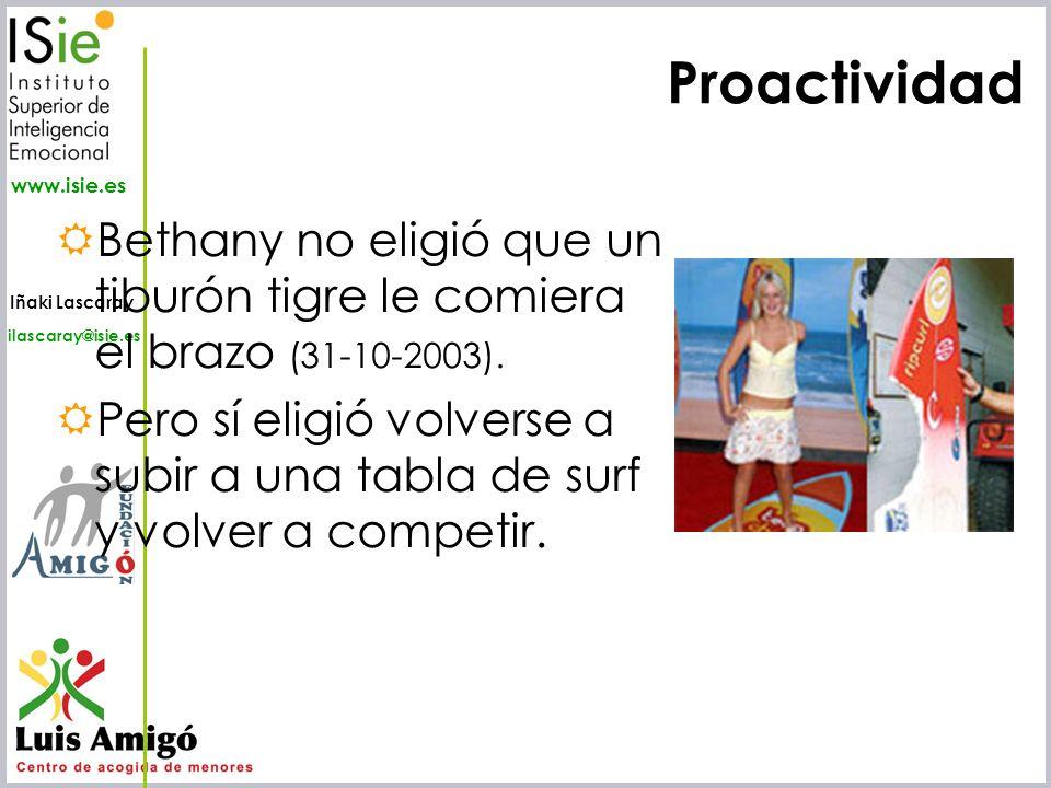 Iñaki Lascaray ilascaray@isie.es www.isie.es Proactividad Bethany no eligió que un tiburón tigre le comiera el brazo (31-10-2003). Pero sí eligió volv
