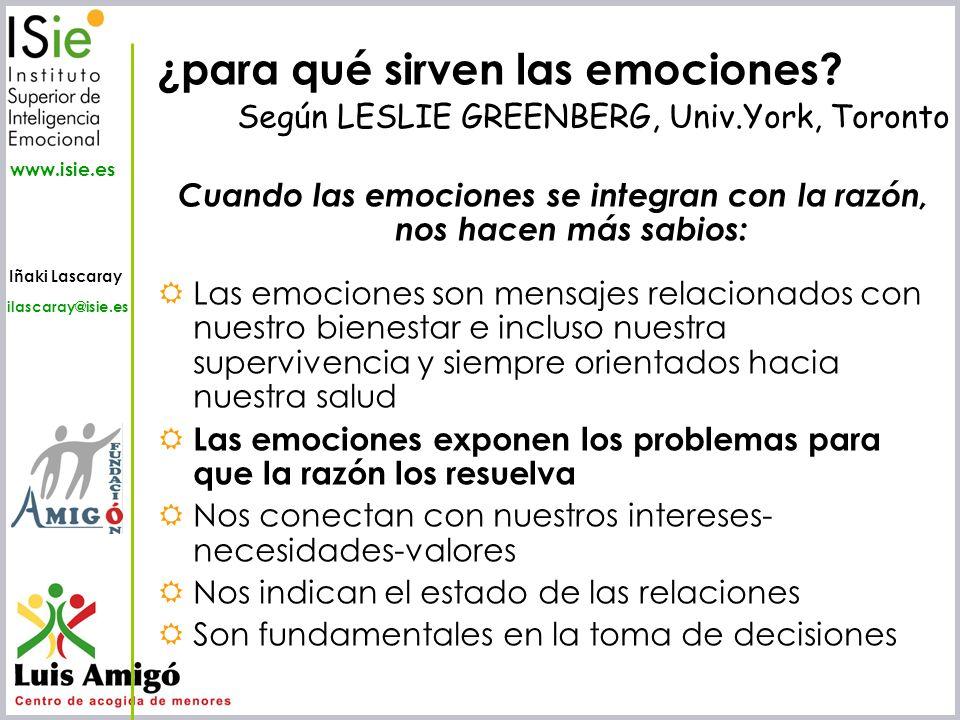 Iñaki Lascaray ilascaray@isie.es www.isie.es ¿para qué sirven las emociones? Según LESLIE GREENBERG, Univ.York, Toronto Cuando las emociones se integr