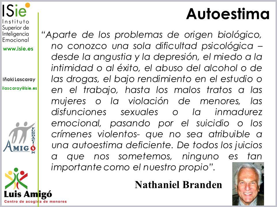 Iñaki Lascaray ilascaray@isie.es www.isie.es Autoestima Aparte de los problemas de origen biológico, no conozco una sola dificultad psicológica – desd