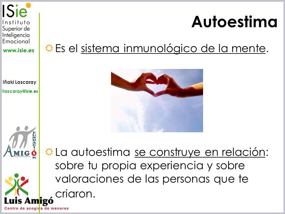 Iñaki Lascaray ilascaray@isie.es www.isie.es Autoestima Es el sistema inmunológico de la mente. La autoestima se construye en relación: sobre tu propi