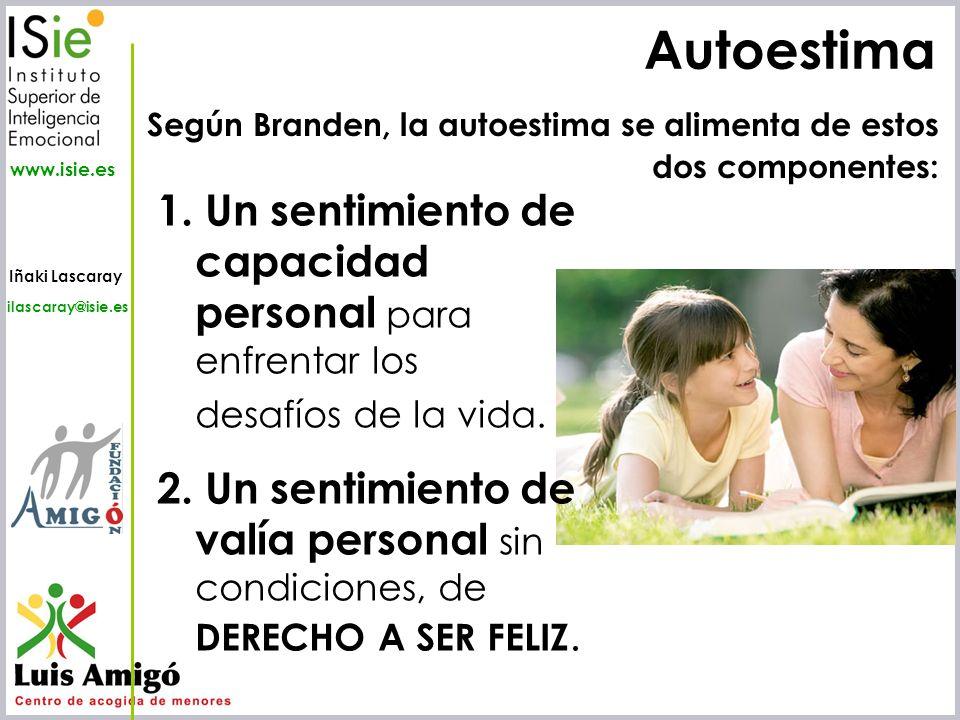 Iñaki Lascaray ilascaray@isie.es www.isie.es Autoestima 1. Un sentimiento de capacidad personal para enfrentar los desafíos de la vida. 2. Un sentimie