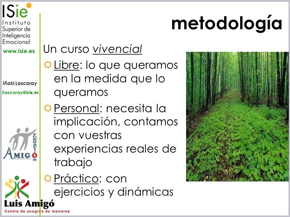 Iñaki Lascaray ilascaray@isie.es www.isie.es metodología Un curso vivencial Libre: lo que queramos en la medida que lo queramos Personal: necesita la