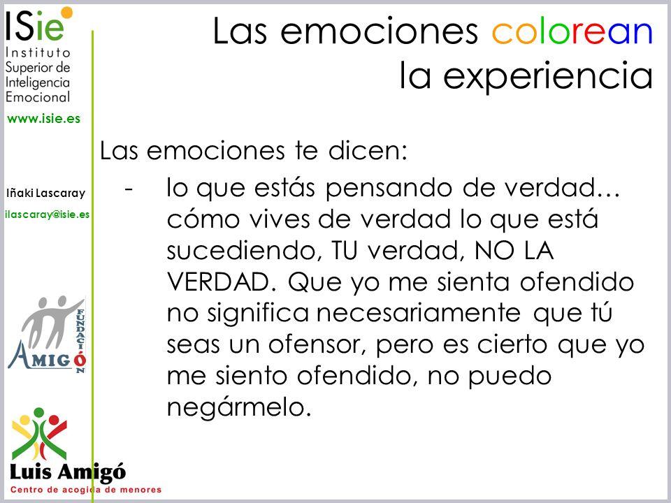 Iñaki Lascaray ilascaray@isie.es www.isie.es Las emociones colorean la experiencia Las emociones te dicen: - lo que estás pensando de verdad… cómo viv