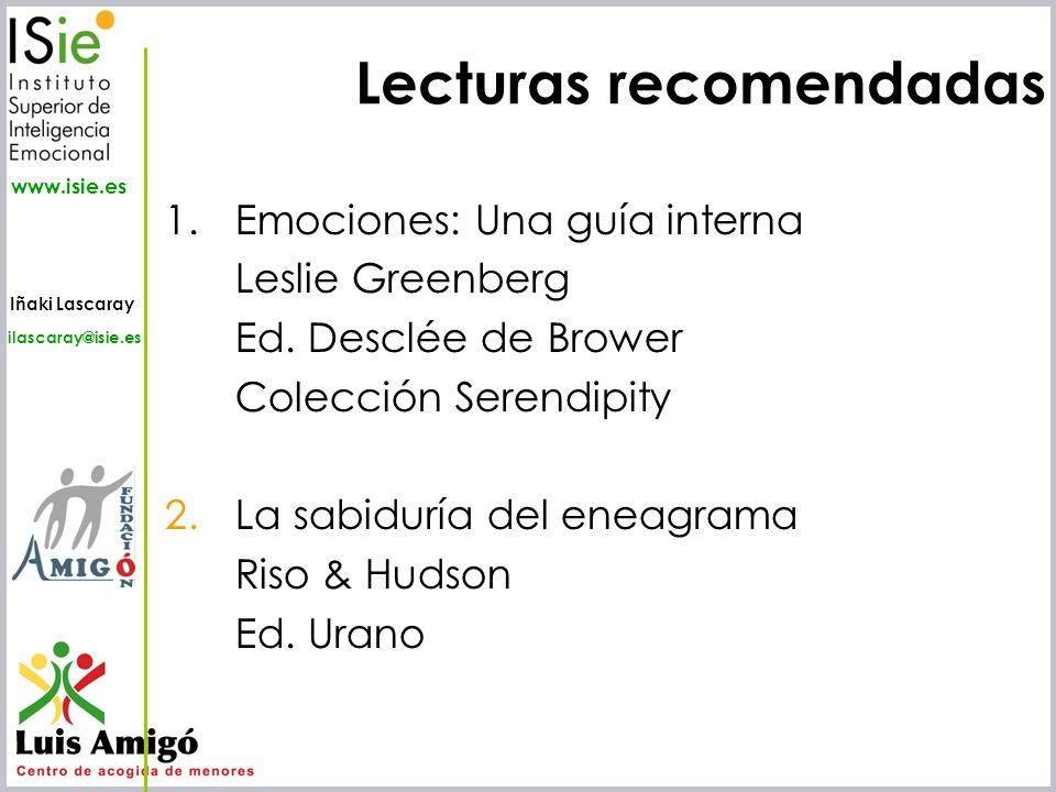 Iñaki Lascaray ilascaray@isie.es www.isie.es Lecturas recomendadas 1.Emociones: Una guía interna Leslie Greenberg Ed. Desclée de Brower Colección Sere