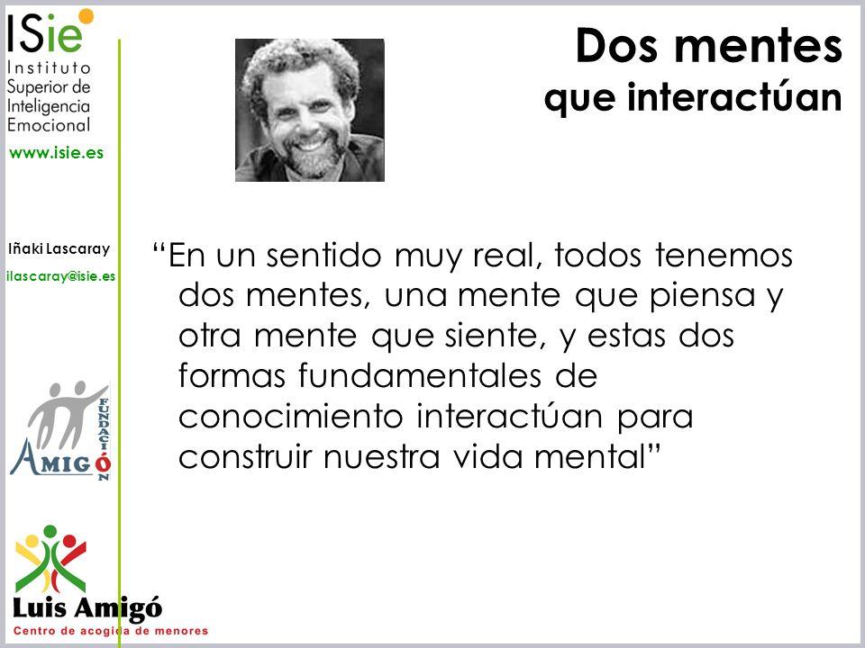 Iñaki Lascaray ilascaray@isie.es www.isie.es Dos mentes que interactúan En un sentido muy real, todos tenemos dos mentes, una mente que piensa y otra