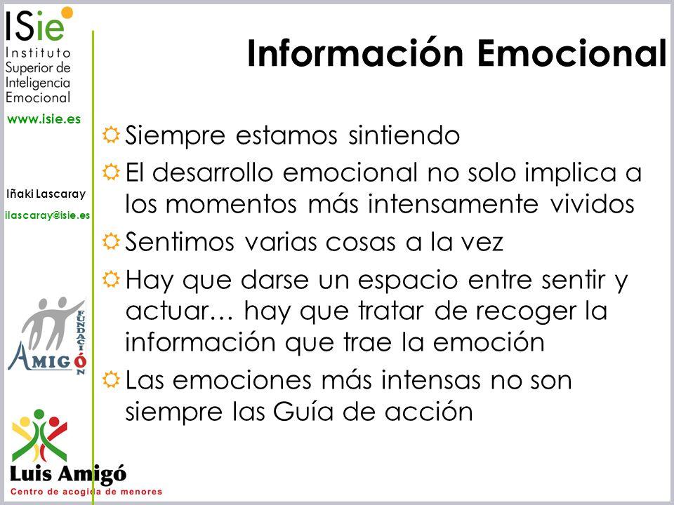 Iñaki Lascaray ilascaray@isie.es www.isie.es Siempre estamos sintiendo El desarrollo emocional no solo implica a los momentos más intensamente vividos