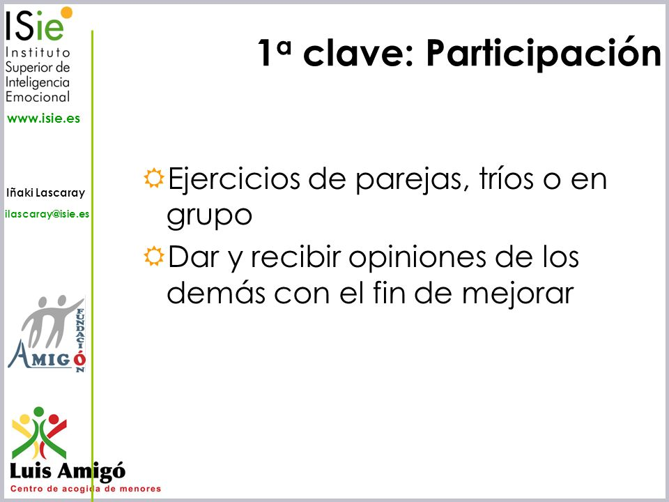 Iñaki Lascaray ilascaray@isie.es www.isie.es Ejercicios de parejas, tríos o en grupo Dar y recibir opiniones de los demás con el fin de mejorar 1 a cl