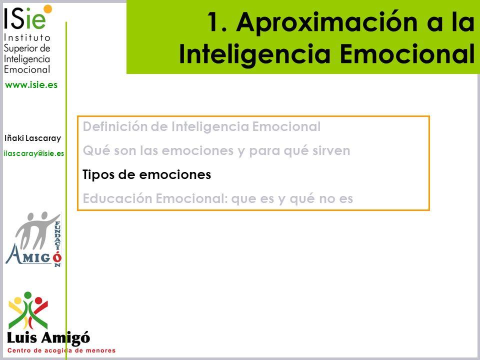 Iñaki Lascaray ilascaray@isie.es www.isie.es 1. Aproximación a la Inteligencia Emocional Definición de Inteligencia Emocional Qué son las emociones y